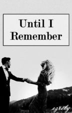 Until I Remember by ezrely