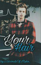 Your Hair [Muke/Texting] by 5SxcondsOfMuke_
