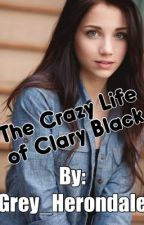 The Crazy Life of Clary Black by Grey_Herondale