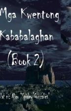 Mga Kwentong Kababalaghan (Book 2) by incywincyspidey