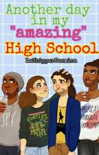 "Another day in my ""amazing"" high school 