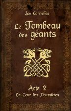 Le Tombeau des Géants - acte 2 - La Cour des Poussières by JoeCornellas