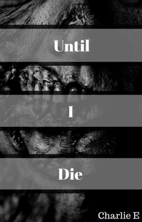Until I Die(18+) by LovedAThousandLives