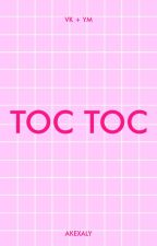 TOC TOC ; [YM + VK] by Akexaly