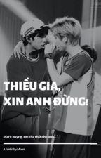 [Wri-Longfic] [MarkJin] THIẾU GIA, XIN ANH ĐỪNG! by HangMoon99
