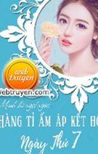 [Quyển 3] BÀ XÃ NGỌT NGÀO: HÀNG TỈ ẤM ÁP KẾT HÔN NGÀY THỨ 7 [Drop] by Minhngoc5820