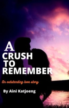 A Crush To Remember by AiniKatjoeng