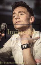 Impossible (Tom Hiddleston ff.) by potterwholocktom_h