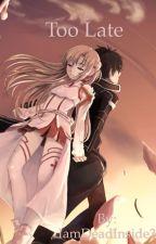 Sword Art Online~ Too Late by IamDeadInside3
