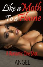 Like a Moth to a Flame - (BWWM) A Romantic One Shot by AngeltheAuthor320