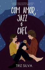 Com Amor, Jazz & Café  √ [ESTÓRIA SERÁ RETIRADA NO FINAL DE AGOSTO] by trizs_