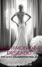 Matrimonio no deseado (Cancelada) by AlexandraGarca4