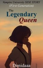 The Legendary Queen -The Beginning of the Story of Vampire University- by fortune_Arterial16