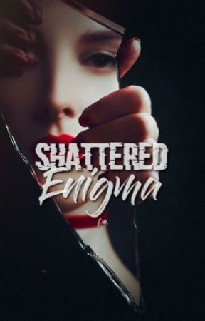 Shattered Enigma by findingfxith