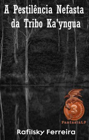A Pestilência  Nefasta da Tribo Ka'yngua by RafilskyFerreira