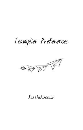 Teamiplier Preferences by KatTheDanosaur