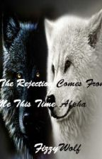 The Rejection Comes From Me This Time, Alpha by FizzyWolf