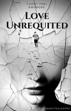 Love Unrequited by Ijustwanttosleeppp