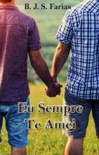 Eu Sempre Te Amei by BJSFarias