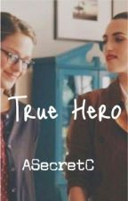 True Hero ~Supercorp~ by ASecretC