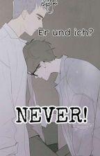 Er und ich? Never!  (Boy×Boy) by LeseMate