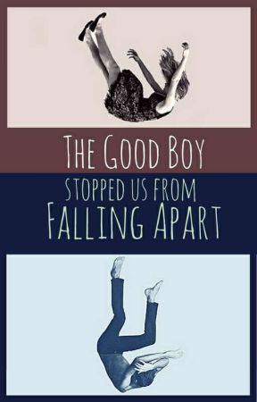 The Good Boy Stopped Us From Falling Apart  by CUniQue_Love