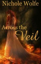 Across the Veil #RomanceHalloweenMasqueradeContest by NicholeWolfe