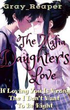 The Mafia Daughter's Love by Gray_Reaper
