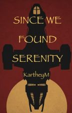 Since We Found Serenity (A Firefly Fanfiction) by KartheyM