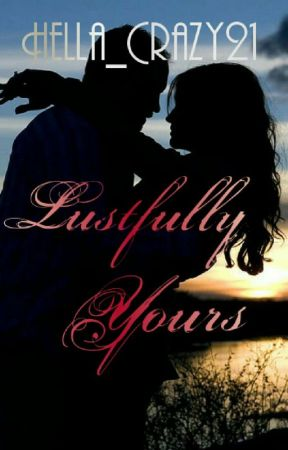 Lustfully   Yours Book I by hella_crazy21