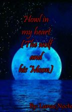 Howl in my heart (The wolf and his Moon) by Lunae_Nocte