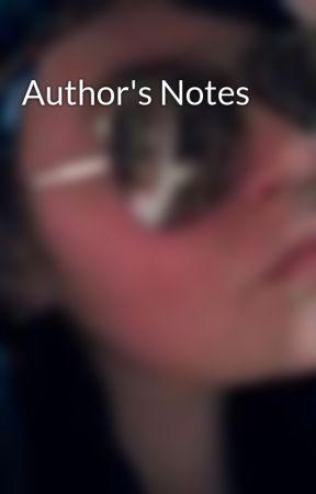 Author's Notes by XxFiFatalityxX