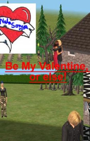 Be my valentine, or else!