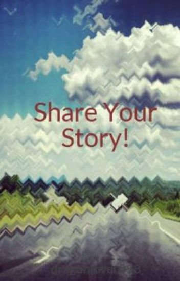 Share Your Story! [Requests Closed]