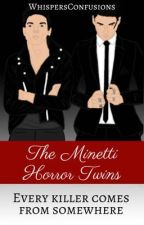 The Minetti Horror Twins [COMPLETED] by WhispersConfusions