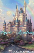 Mystic Academy: Academy Of Magic And Mysteries by Ms_Unknown_Girl