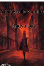 Příběh Grella Sutcliffa: Rudý úsvit by GrellSutcliff007
