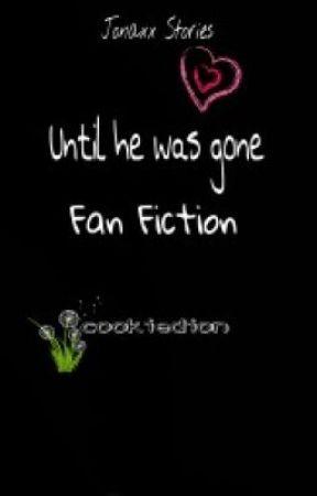 Until He was Gone (Fan Fiction) by CookieDion