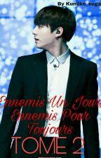 Ennemis Un Jour, Ennemis Pour Toujours |TOME 2 |[Jungkook- BTS Fanifiction] by kumiko_suga