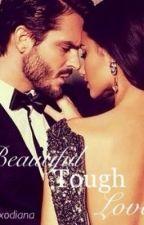 Beautiful Tough Love by Xxodiana