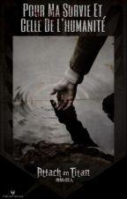 Pour ma survie et celle de l'humanité (Livaï X OC) En cours d'écriture... by Kroliiine