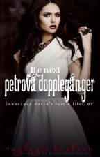 The Next Petrova Doppelganger [Book 1] by HayleyMikaelson