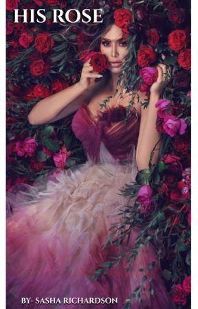 His Rose: Book 1 🌹 by sasharichardson656