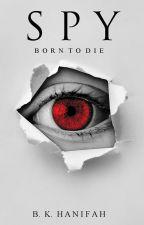 SPY (Born To Die) by YouKnowWhoIAm15