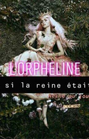 Et si la reine était l'orpheline by ledoute15