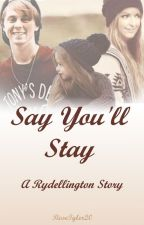 Say You'll Stay (A Rydellington Love Story) by RoseTyler20