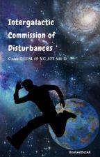 Intergalactic Commission of Disturbances by BookAddictAR