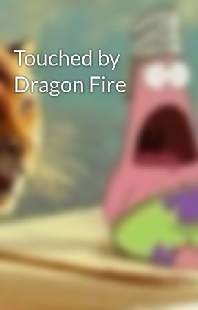 Touched by Dragon Fire by cheycheyrosebrady