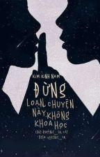 Đừng Loạn! Chuyện Này Không Khoa Học - Kim Kinh Nam by An_Toe