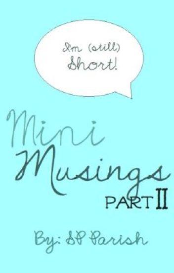 Mini Musings II